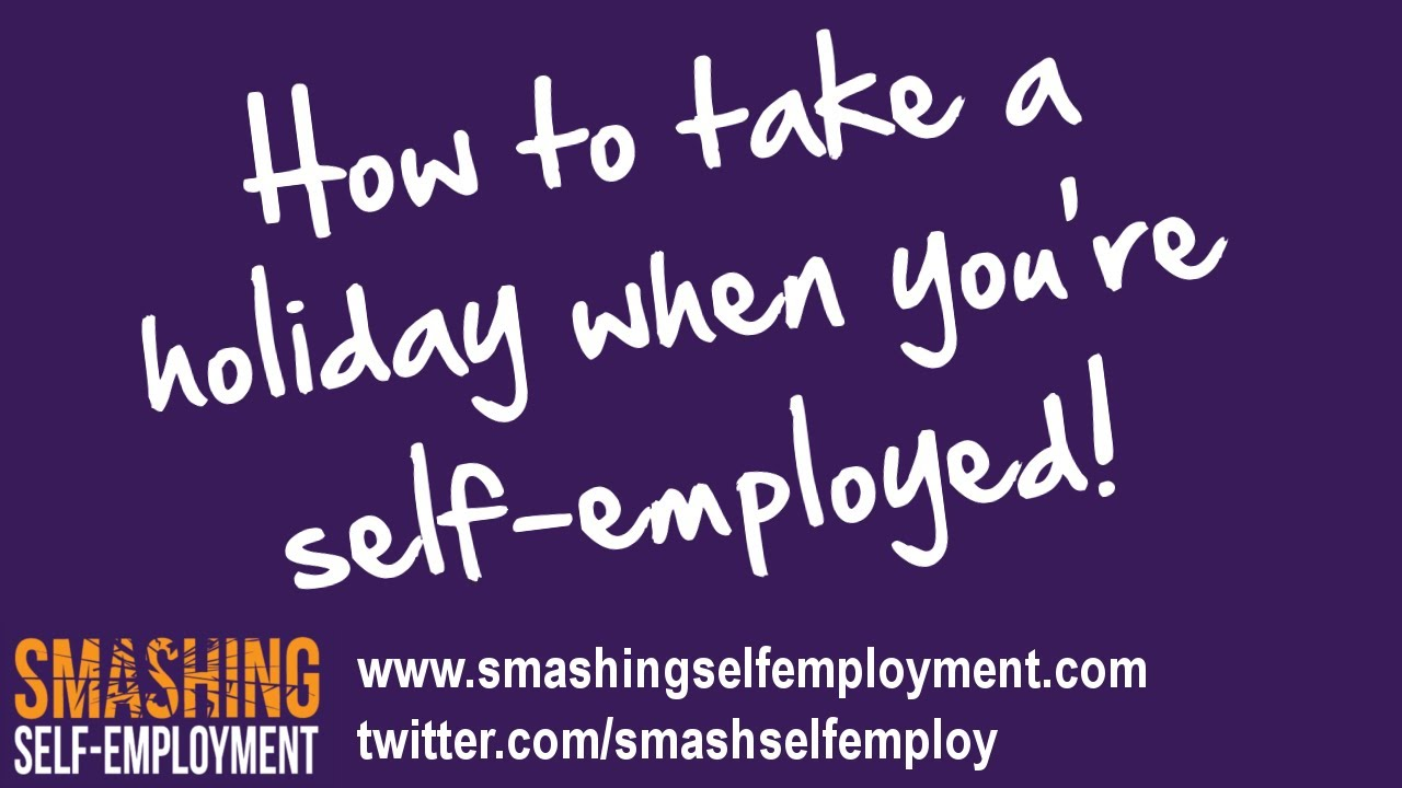 how to take a holiday when you're self-employed