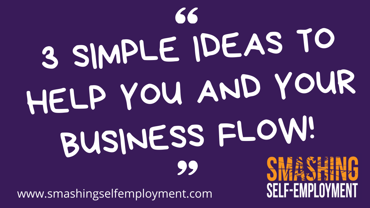 3 simple ideas to help you and your business flow! from Smashing Self-Employment business coaching in Auckland